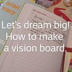 Vision board – cum si de ce sa iti faci unul